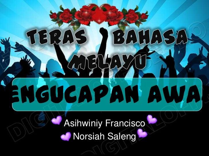 Pengucapan Awam    Asihwiniy Francisco      Norsiah Saleng