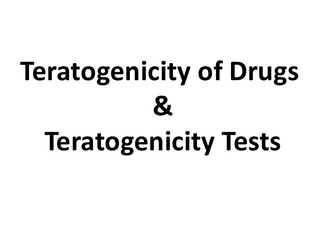 Teratogenicity of Drugs & Teratogenicity Tests