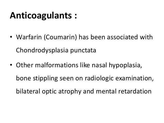 Anticoagulants : • Warfarin (Coumarin) has been associated with Chondrodysplasia punctata • Other malformations like nasal...