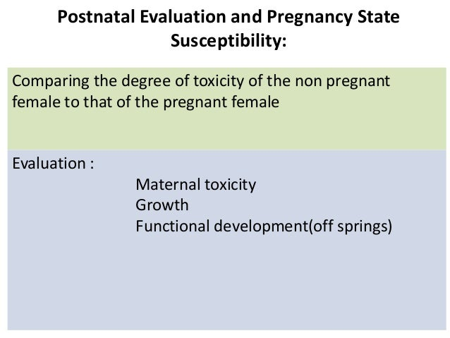 Postnatal Evaluation and Pregnancy State Susceptibility: Comparing the degree of toxicity of the non pregnant female to th...