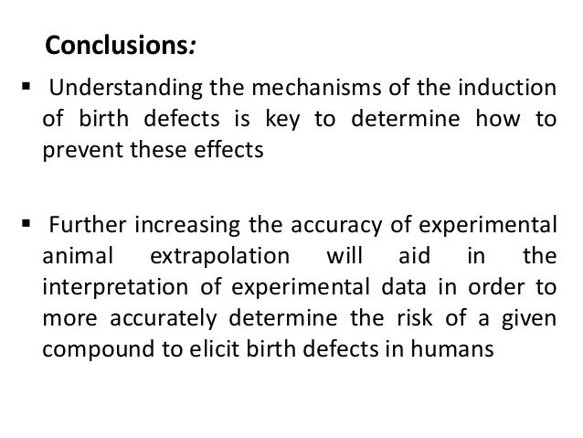Conclusions:  Understanding the mechanisms of the induction of birth defects is key to determine how to prevent these eff...