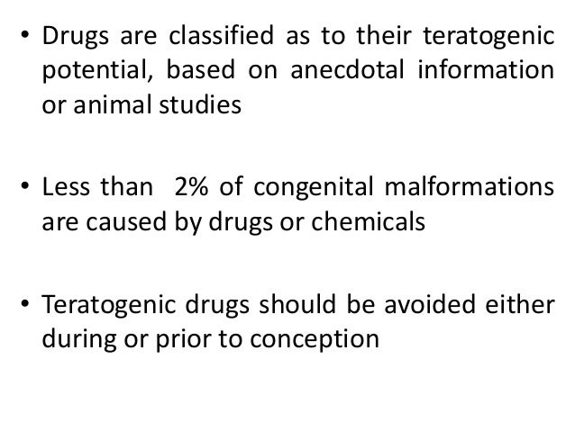 • Drugs are classified as to their teratogenic potential, based on anecdotal information or animal studies • Less than 2% ...