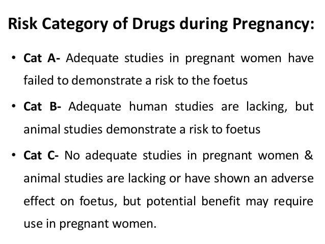 Risk Category of Drugs during Pregnancy: • Cat A- Adequate studies in pregnant women have failed to demonstrate a risk to ...