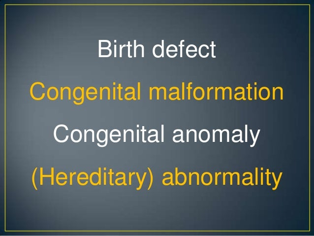 Teratology teratogenesis-birth defect-congenital malformation- anomaly(hereditary) abnormality تراتوژنیستیه تراتولوژی Slide 3