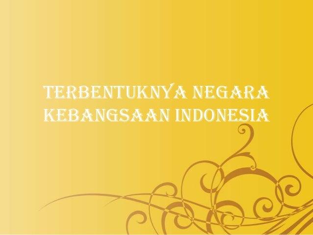 Terbentuknya NegaraKebangsaan Indonesia
