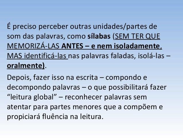 É preciso perceber outras unidades/partes de som das palavras, como sílabas (SEM TER QUE MEMORIZÁ-LAS ANTES – e nem isolad...