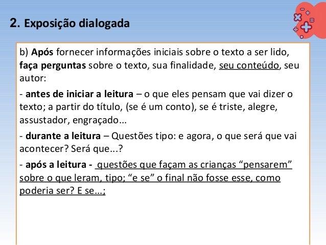 2. Exposição dialogada b) Após fornecer informações iniciais sobre o texto a ser lido, faça perguntas sobre o texto, sua f...