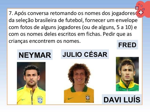 7. Após conversa retomando os nomes dos jogadores da seleção brasileira de futebol, fornecer um envelope com fotos de algu...
