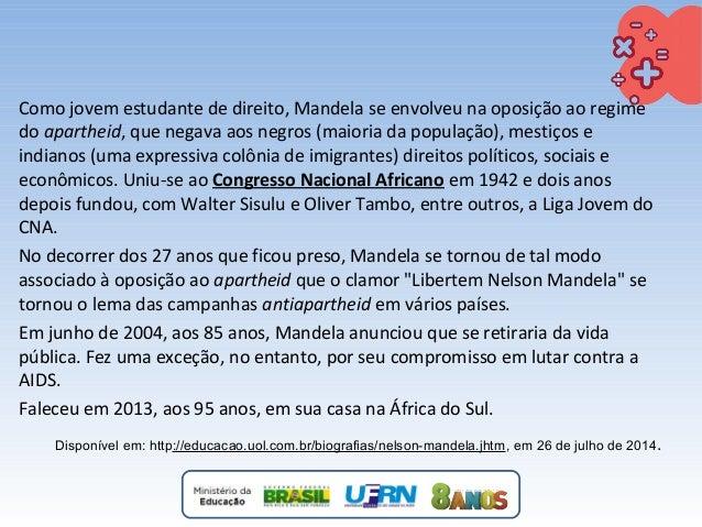 Como jovem estudante de direito, Mandela se envolveu na oposição ao regime do apartheid, que negava aos negros (maioria da...
