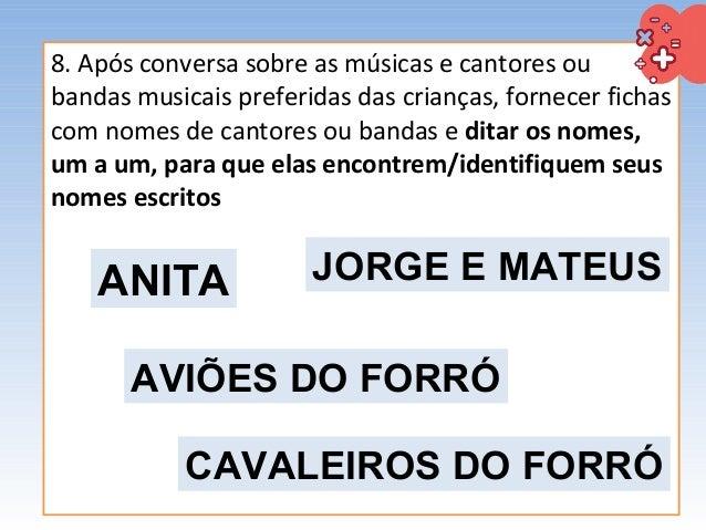 8. Após conversa sobre as músicas e cantores ou bandas musicais preferidas das crianças, fornecer fichas com nomes de cant...