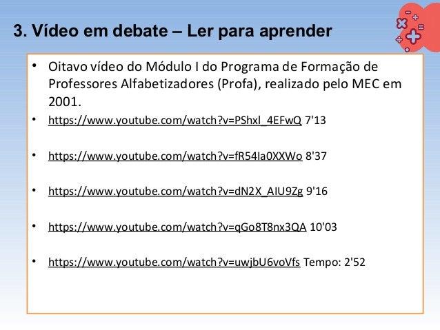 3. Vídeo em debate – Ler para aprender • Oitavo vídeo do Módulo I do Programa de Formação de Professores Alfabetizadores (...