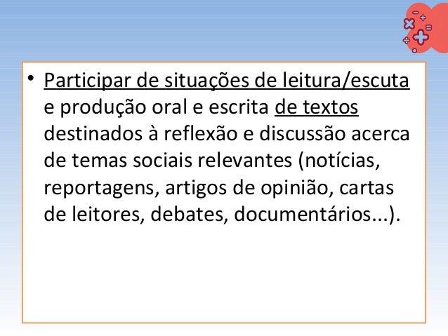 • Participar de situações de leitura/escuta e produção oral e escrita de textos destinados à reflexão e discussão acerca d...