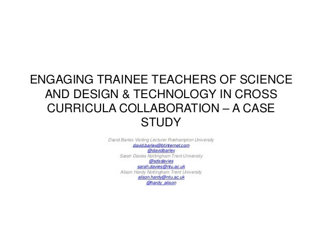 ENGAGING TRAINEE TEACHERS OF SCIENCE  AND DESIGN & TECHNOLOGY IN CROSS  CURRICULA COLLABORATION – A CASE                ST...
