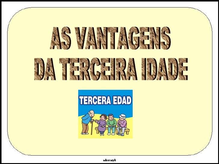 AS VANTAGENS DA TERCEIRA IDADE