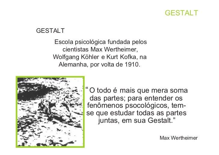 GESTALTGESTALT    Escola psicológica fundada pelos      cientistas Max Wertheimer,    Wolfgang Köhler e Kurt Kofka, na    ...