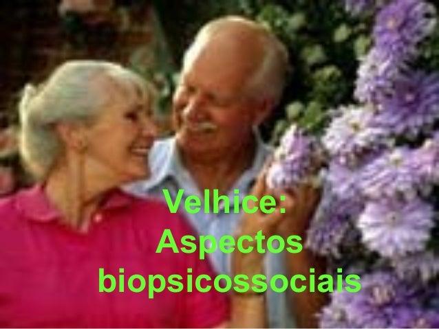 Velhice: Aspectos biopsicossociais