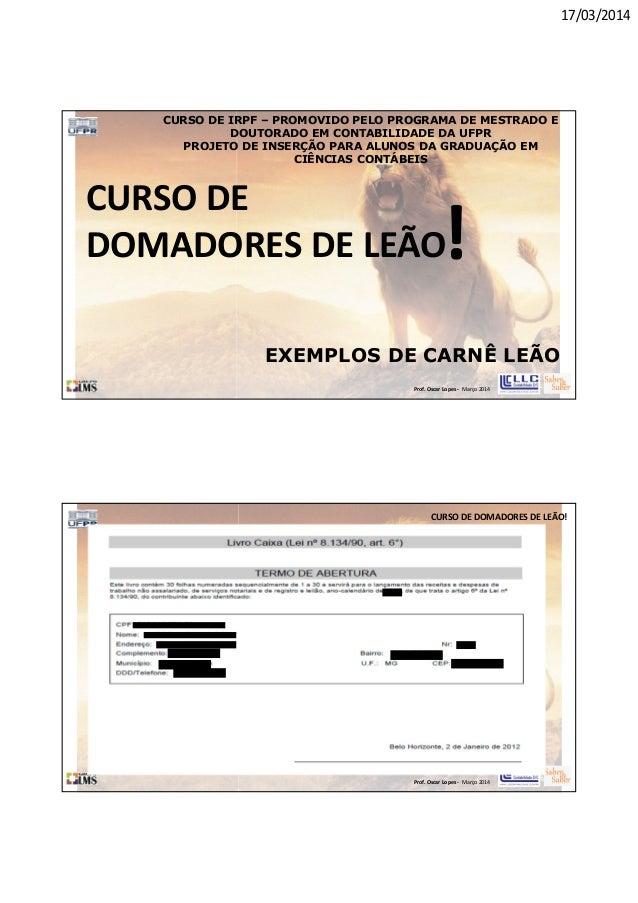 17/03/2014 Prof. Oscar Lopes - Março 2014 CURSO DE DOMADORES DE LEÃO! EXEMPLOS DE CARNÊ LEÃO CURSO DE IRPF – PROMOVIDO PEL...