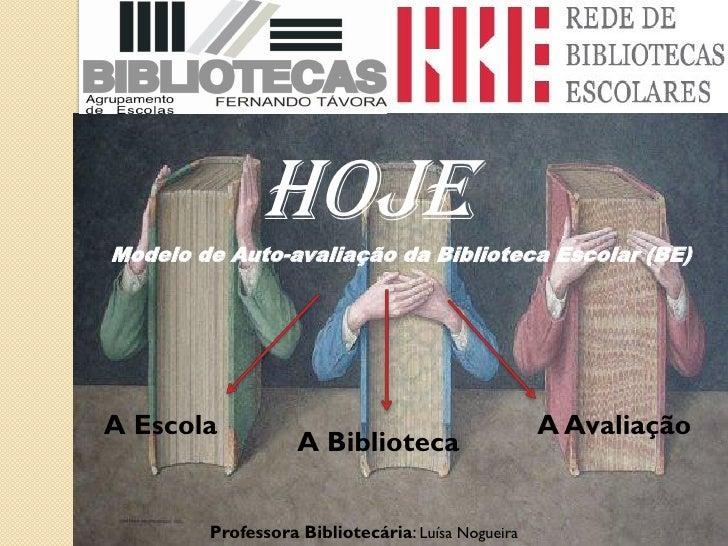HOJE Modelo de Auto-avaliação da Biblioteca Escolar (BE)     A Escola                                           A Avaliaçã...