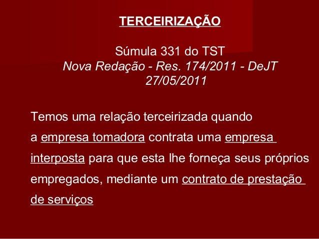 TERCEIRIZAÇÃO Súmula 331 do TST Nova Redação - Res. 174/2011 - DeJT 27/05/2011 Temos uma relação terceirizada quando a emp...