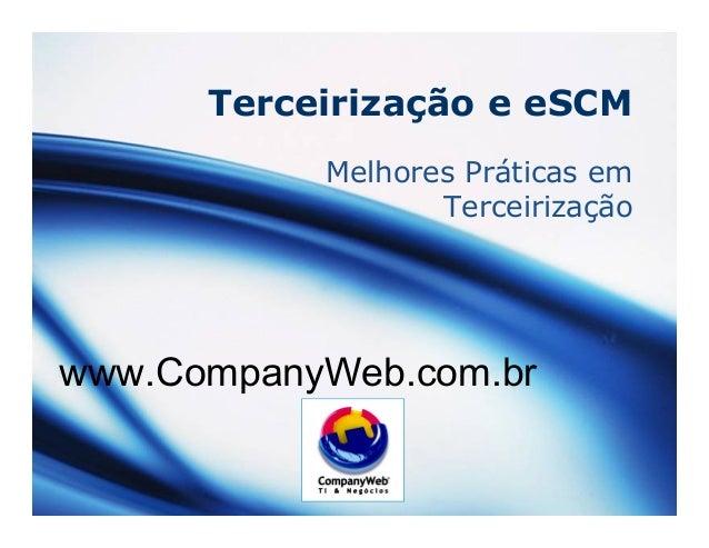 Terceirização e eSCMMelhores Práticas emTerceirizaçãowww.CompanyWeb.com.br