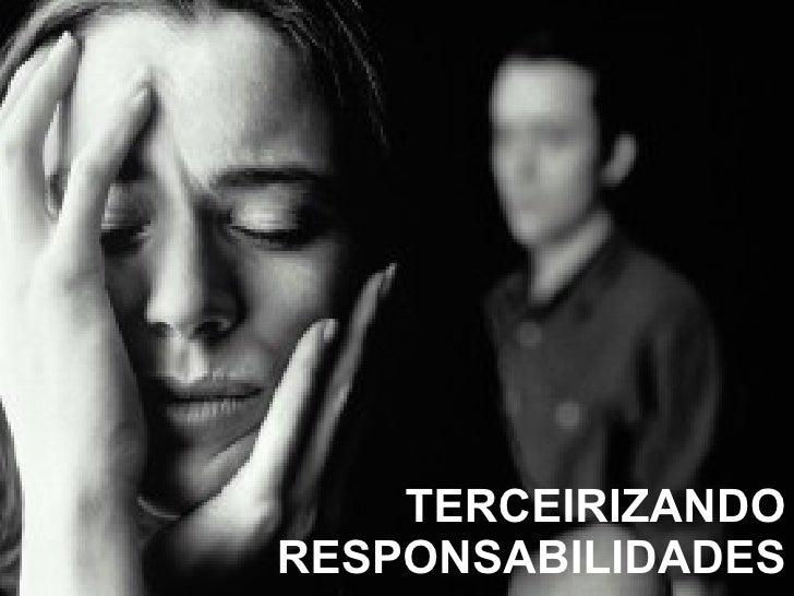 TERCEIRIZANDO RESPONSABILIDADES