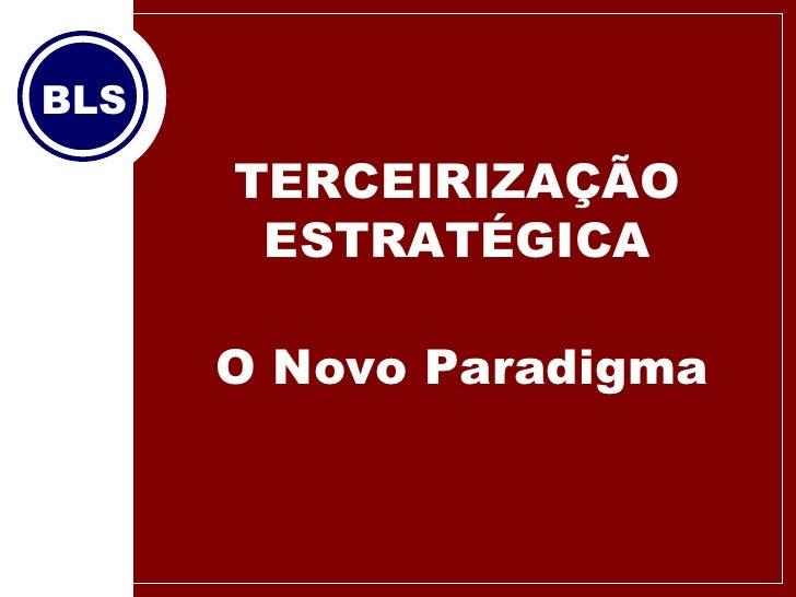 TERCEIRIZAÇÃO ESTRATÉGICA O Novo Paradigma