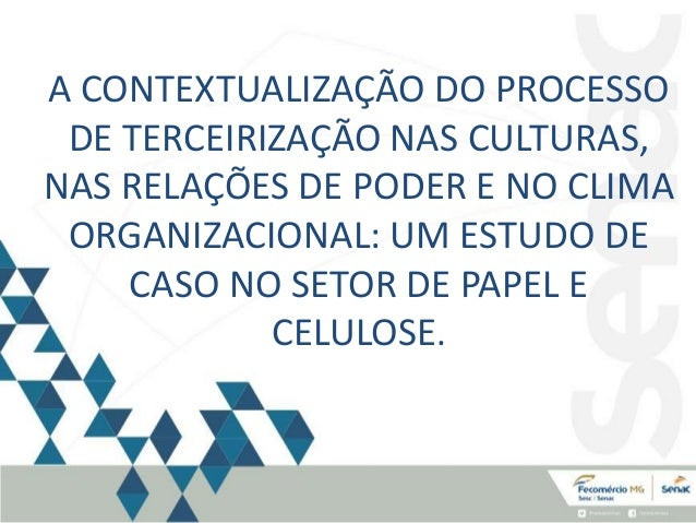 A CONTEXTUALIZAÇÃO DO PROCESSO DE TERCEIRIZAÇÃO NAS CULTURAS, NAS RELAÇÕES DE PODER E NO CLIMA ORGANIZACIONAL: UM ESTUDO D...