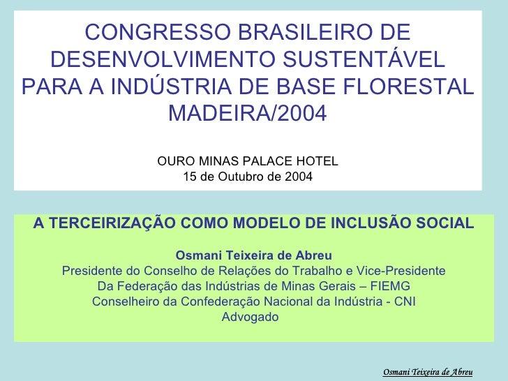 CONGRESSO BRASILEIRO DE DESENVOLVIMENTO SUSTENTÁVEL PARA A INDÚSTRIA DE BASE FLORESTAL MADEIRA/2004 OURO MINAS PALACE HOTE...