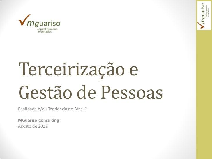 Terceirização eGestão de PessoasRealidade e/ou Tendência no Brasil?MGuariso ConsultingAgosto de 2012