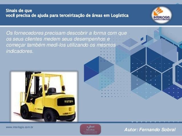 www.interlogis.com.br Sinais de que você precisa de ajuda para terceirização de áreas em Logística Os fornecedores precisa...