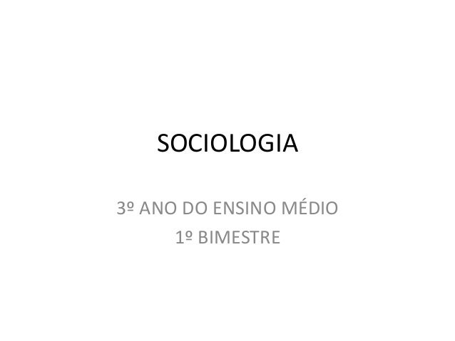 SOCIOLOGIA 3º ANO DO ENSINO MÉDIO 1º BIMESTRE