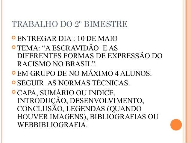 """TRABALHO DO 2º BIMESTRE ENTREGAR DIA : 10 DE MAIO TEMA: """"A ESCRAVIDÃO E ASDIFERENTES FORMAS DE EXPRESSÃO DORACISMO NO BR..."""