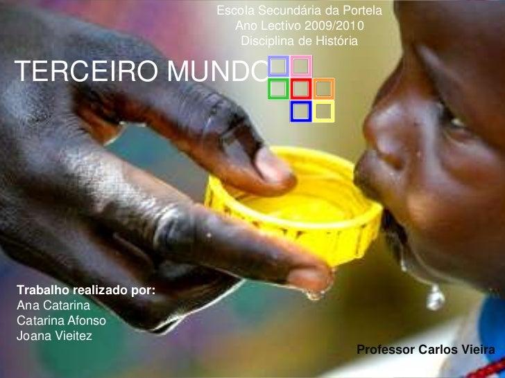 Escola Secundária da Portela<br />Ano Lectivo 2009/2010<br />Disciplina de História<br />Terceiro Mundo<br />Trabalho real...