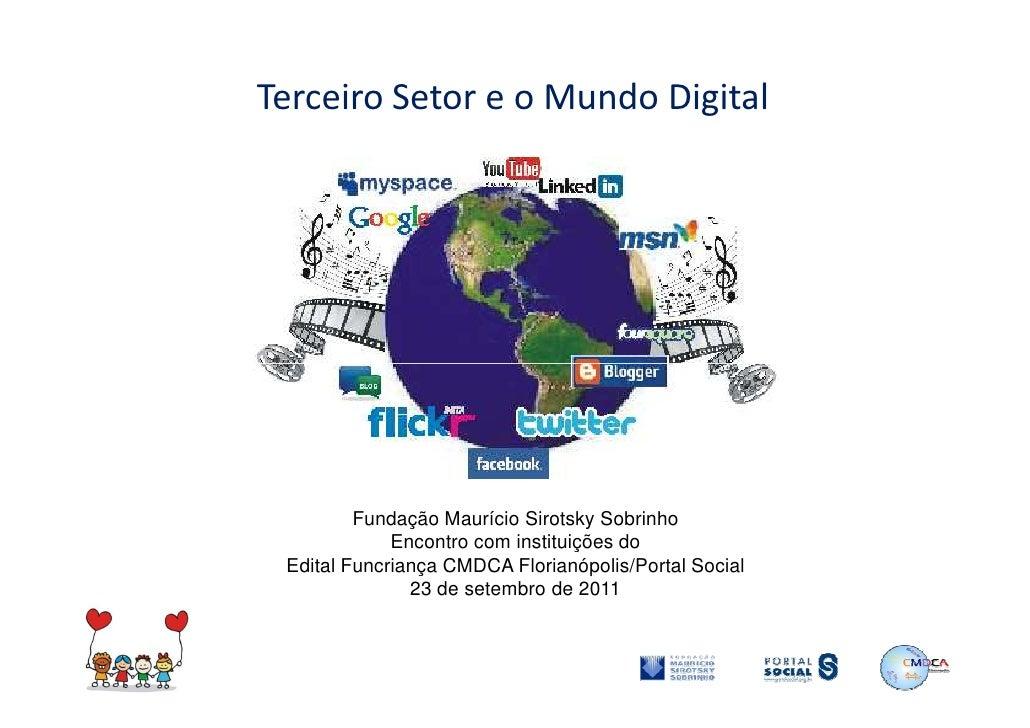Terceiro Setor e o Mundo Digital         Fundação Maurício Sirotsky Sobrinho             Encontro com instituições do Edit...