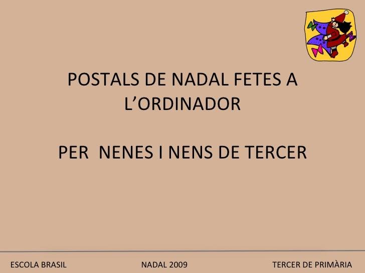 POSTALS DE NADAL FETES A L'ORDINADOR PER  NENES I NENS DE TERCER ESCOLA BRASIL  NADAL 2009  TERCER DE PRIMÀRIA