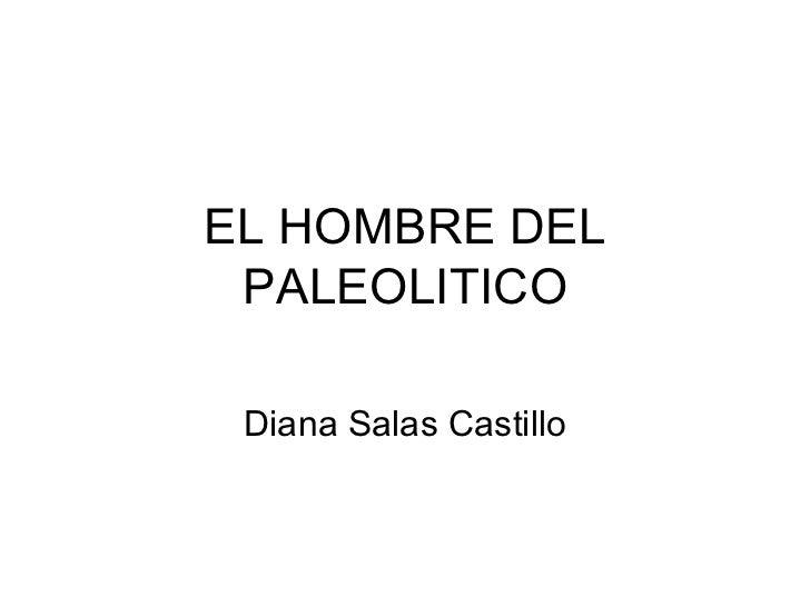 EL HOMBRE DEL PALEOLITICO Diana Salas Castillo