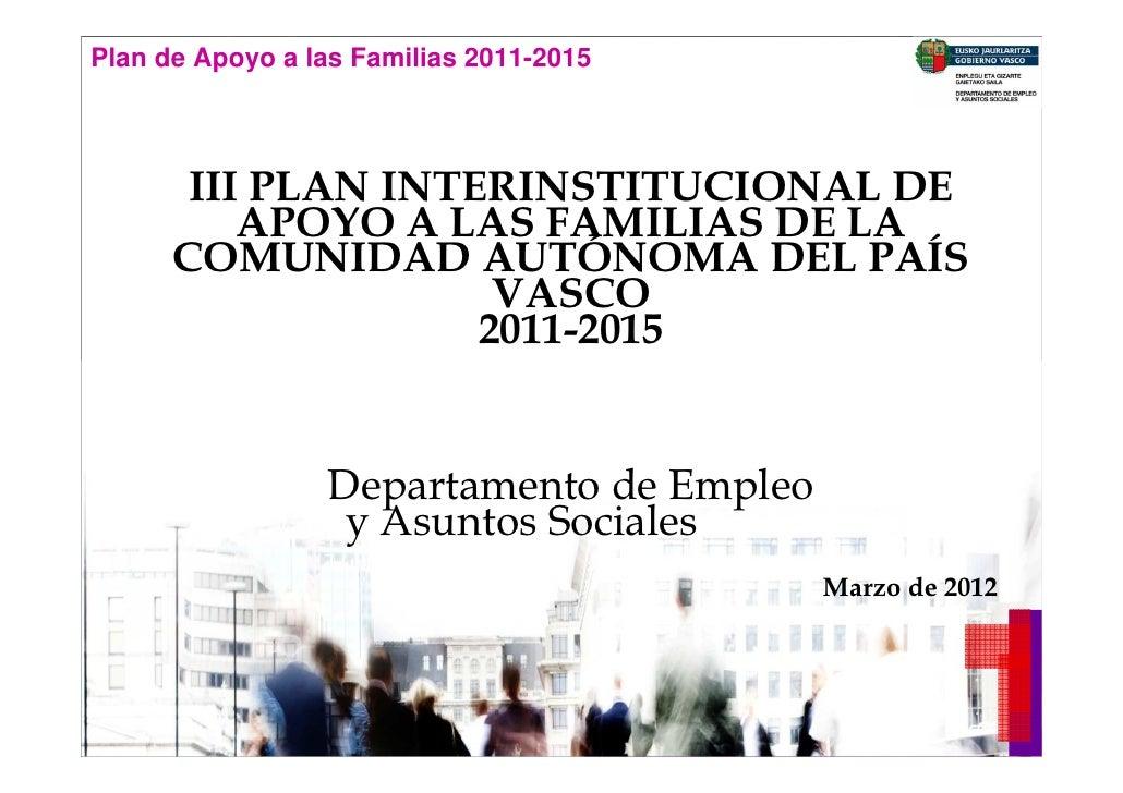 Plan de Apoyo a las Familias 2011-2015          III PLAN INTERINSTITUCIONAL DE             APOYO A LAS FAMILIAS DE LA     ...
