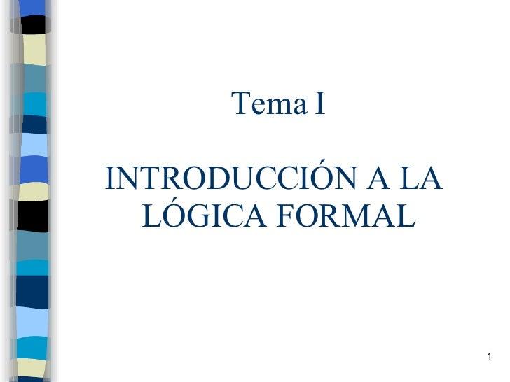 Tema I INTRODUCCIÓN A LA  LÓGICA FORMAL