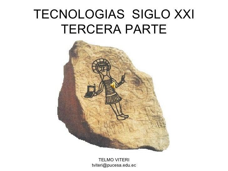 TECNOLOGIAS  SIGLO XXI TERCERA PARTE