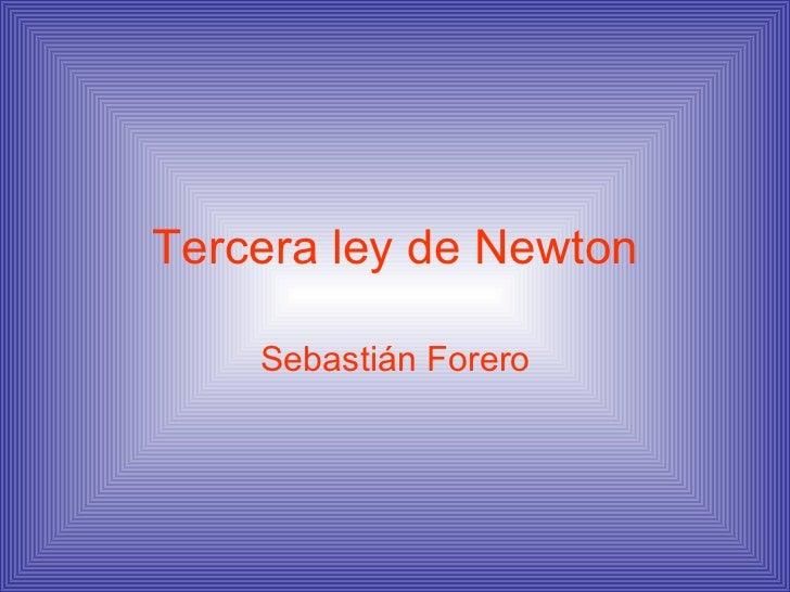 Tercera ley de Newton Sebastián Forero