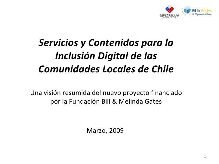 Servicios y Contenidos para la Inclusión Digital de las Comunidades Locales de Chile Una visión resumida del nuevo proyect...