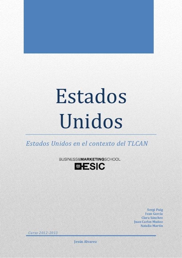 EstadosUnidosEstados Unidos en el contexto del TLCANCurso 2012-2013Sergi PuigIvan GarcíaClara SánchezJuan Carlos MuñozNata...