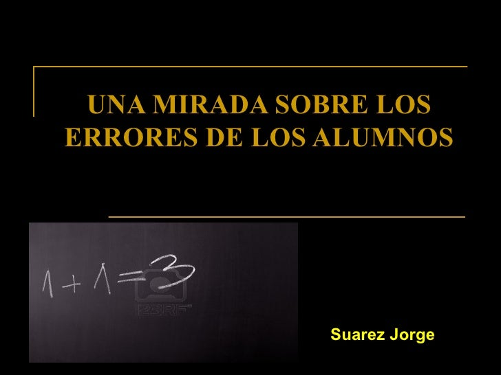 UNA MIRADA SOBRE LOSERRORES DE LOS ALUMNOS               Suarez Jorge