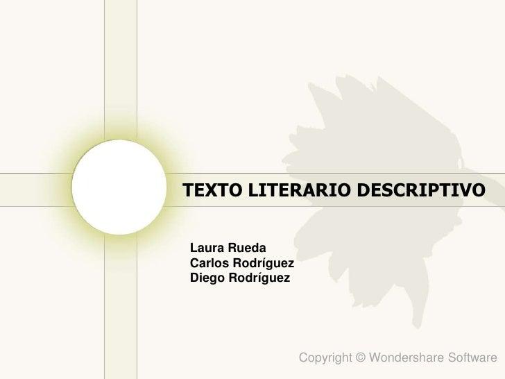TEXTO LITERARIO DESCRIPTIVO<br />Laura Rueda<br />Carlos Rodríguez<br />Diego Rodríguez<br />