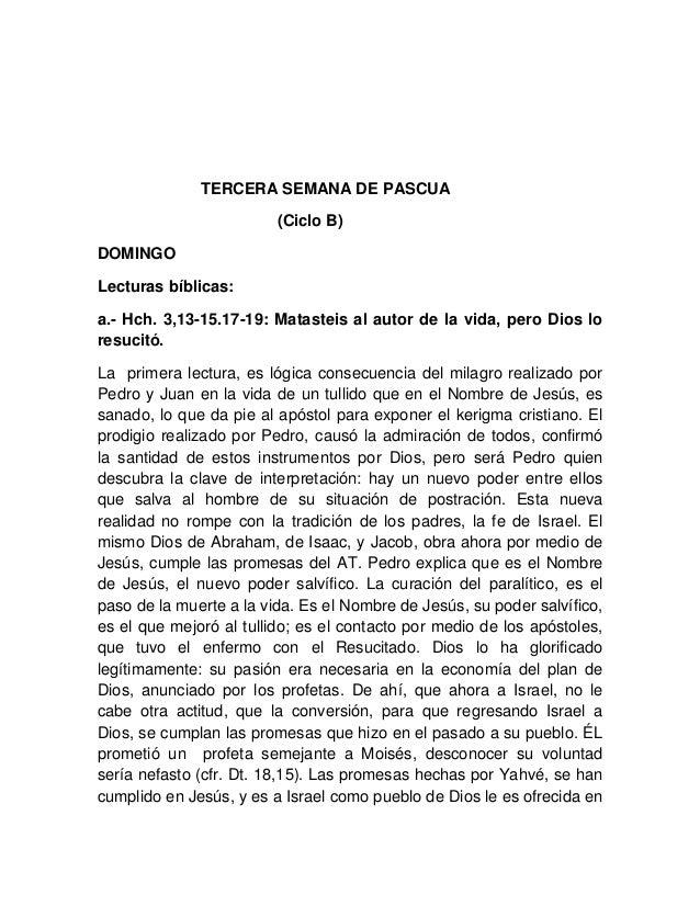 TERCERA SEMANA DE PASCUA (Ciclo B) DOMINGO Lecturas bíblicas: a.- Hch. 3,13-15.17-19: Matasteis al autor de la vida, pero ...