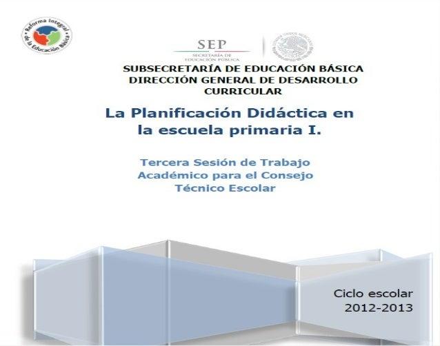 Propósitos Que las y los participantes: • Reconozcan y reflexionen sobre las prácticas de planificación didáctica del cole...