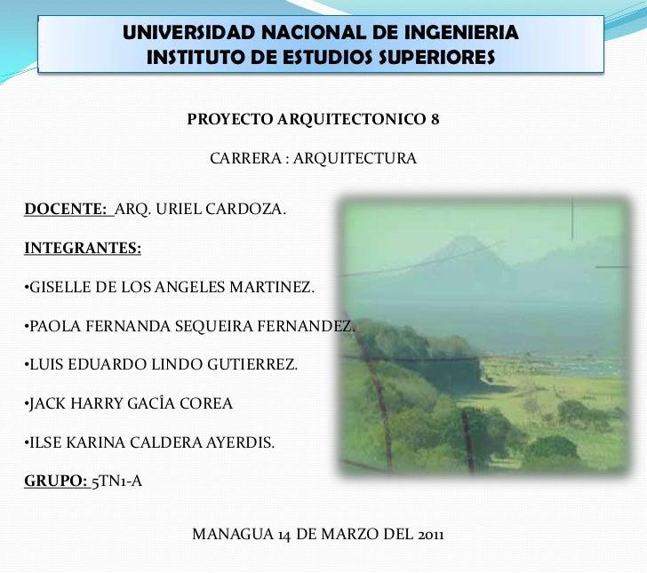 UNIVERSIDAD NACIONAL DE INGENIERIA <br />INSTITUTO DE ESTUDIOS SUPERIORES <br />PROYECTO ARQUITECTONICO 8<br />CARRERA : A...