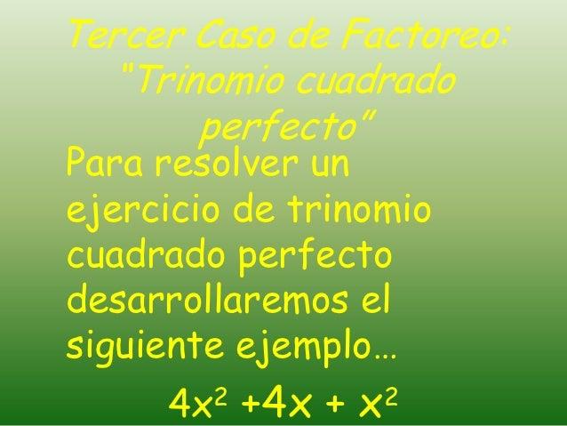 """Tercer Caso de Factoreo:  """"Trinomio cuadrado       perfecto""""Para resolver unejercicio de trinomiocuadrado perfectodesarrol..."""