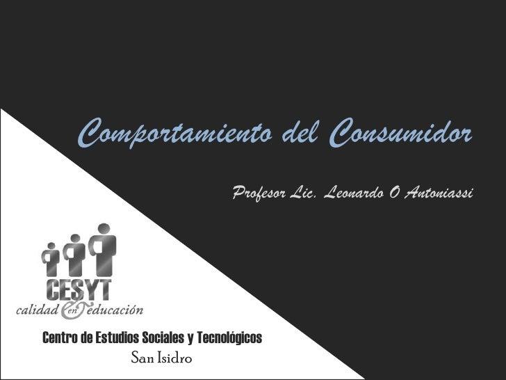 Comportamiento del Consumidor                                     Profesor Lic. Leonardo O Antoniassi     Centro de Estudi...