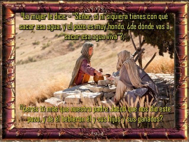 """13Jesús le contestó: - """"El que bebe de esta agua vuelve a tener sed; 14pero el que beba del agua que yo le daré nunca más ..."""